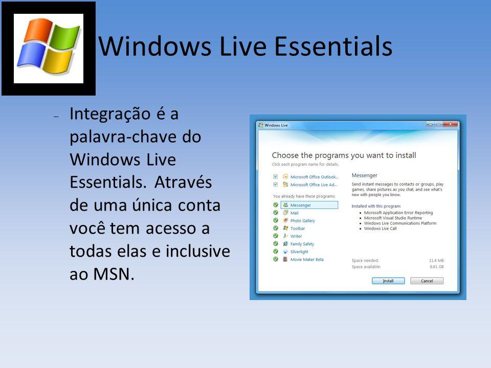 Windows Live Essentials – Integração é a palavra-chave do Windows Live Essentials. Através de uma única conta você tem acesso a todas elas e inclusive