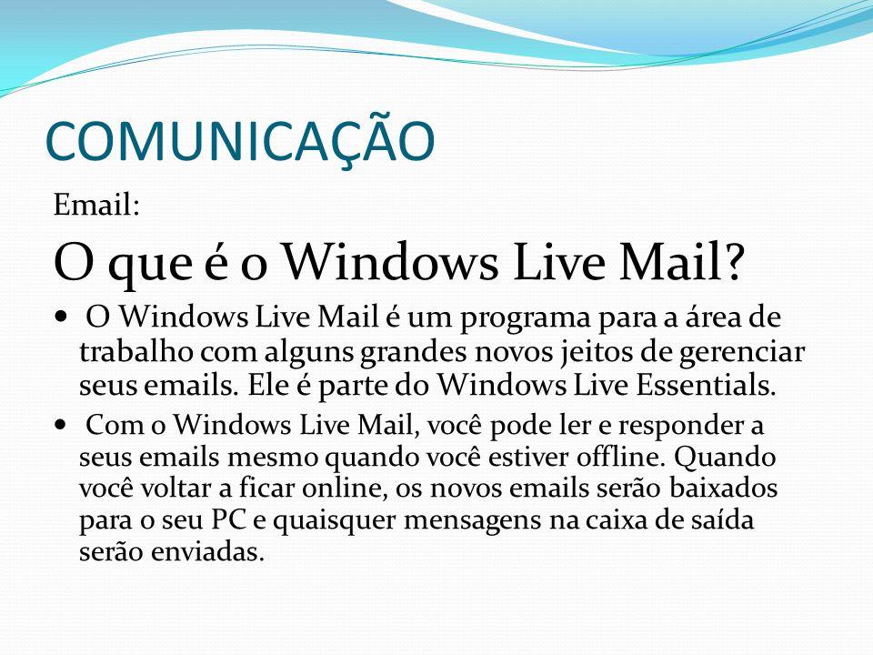 COMUNICAÇÃO Email: O que é o Windows Live Mail? O Windows Live Mail é um programa para a área de trabalho com alguns grandes novos jeitos de gerenciar