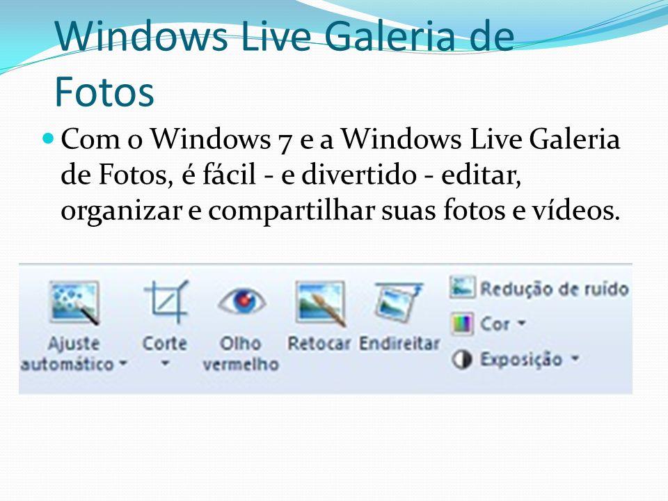 Windows Live Galeria de Fotos Com o Windows 7 e a Windows Live Galeria de Fotos, é fácil - e divertido - editar, organizar e compartilhar suas fotos e