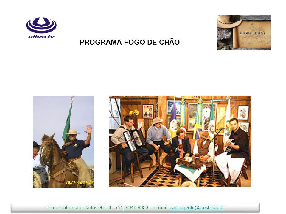 PROGRAMA FOGO DE CHÃO Comercialização: Carlos Gentil - (51) 9946.9933 – E-mail: carlosgentil@ibest.com.brcarlosgentil@ibest.com.br Comercialização: Carlos Gentil - (51) 9946.9933 – E-mail: carlosgentil@ibest.com.brcarlosgentil@ibest.com.br