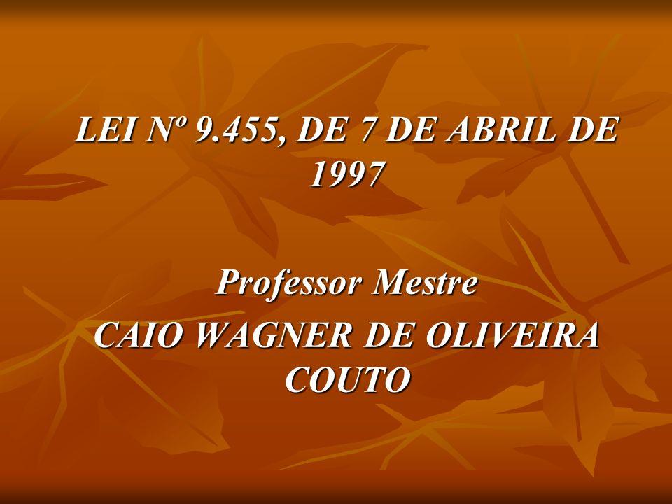 LEI Nº 9.455, DE 7 DE ABRIL DE 1997 Professor Mestre CAIO WAGNER DE OLIVEIRA COUTO