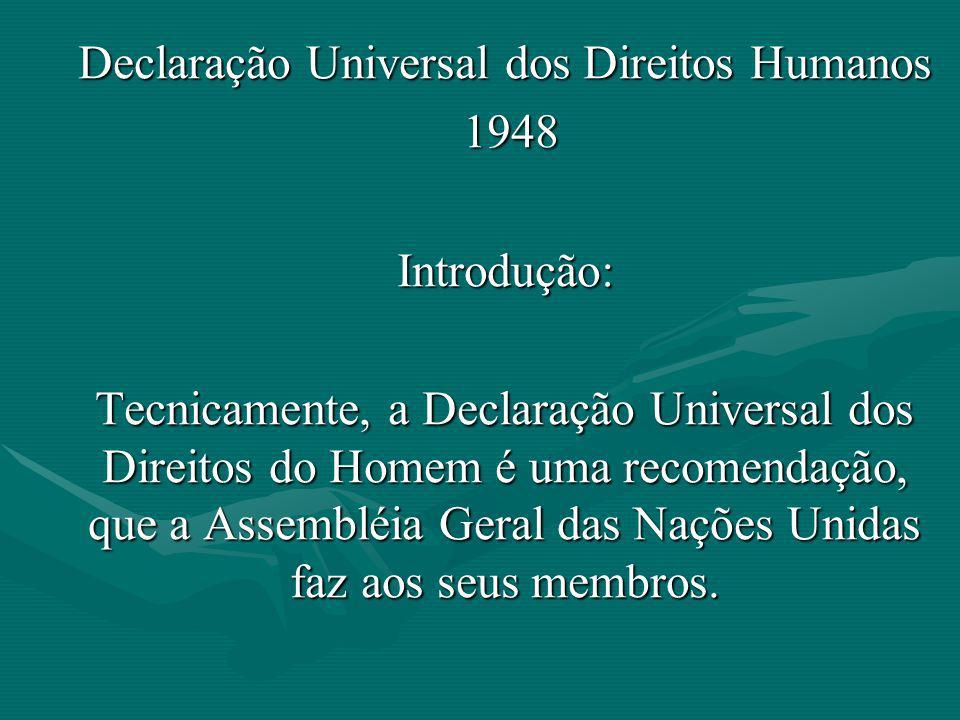 Declaração Universal dos Direitos Humanos 1948 1948Introdução: Tecnicamente, a Declaração Universal dos Direitos do Homem é uma recomendação, que a As