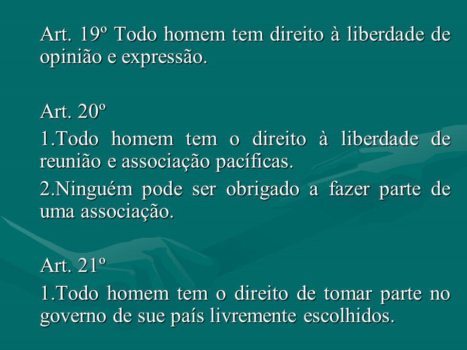 Art. 19º Todo homem tem direito à liberdade de opinião e expressão. Art. 20º 1.Todo homem tem o direito à liberdade de reunião e associação pacíficas.