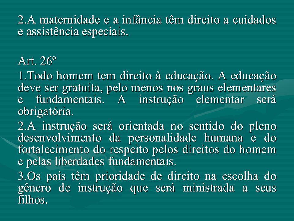 2.A maternidade e a infância têm direito a cuidados e assistência especiais. Art. 26º 1.Todo homem tem direito à educação. A educação deve ser gratuit