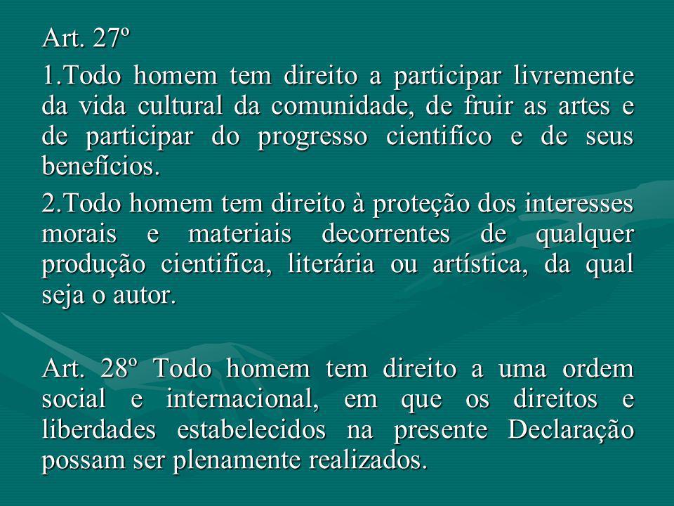 Art. 27º 1.Todo homem tem direito a participar livremente da vida cultural da comunidade, de fruir as artes e de participar do progresso cientifico e