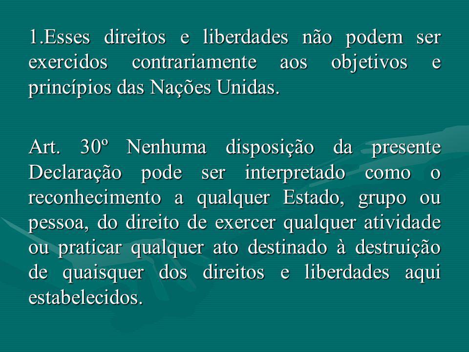 1.Esses direitos e liberdades não podem ser exercidos contrariamente aos objetivos e princípios das Nações Unidas. Art. 30º Nenhuma disposição da pres