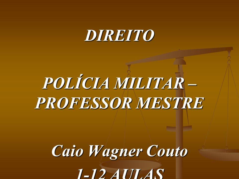 DIREITO POLÍCIA MILITAR – PROFESSOR MESTRE Caio Wagner Couto 1-12 AULAS