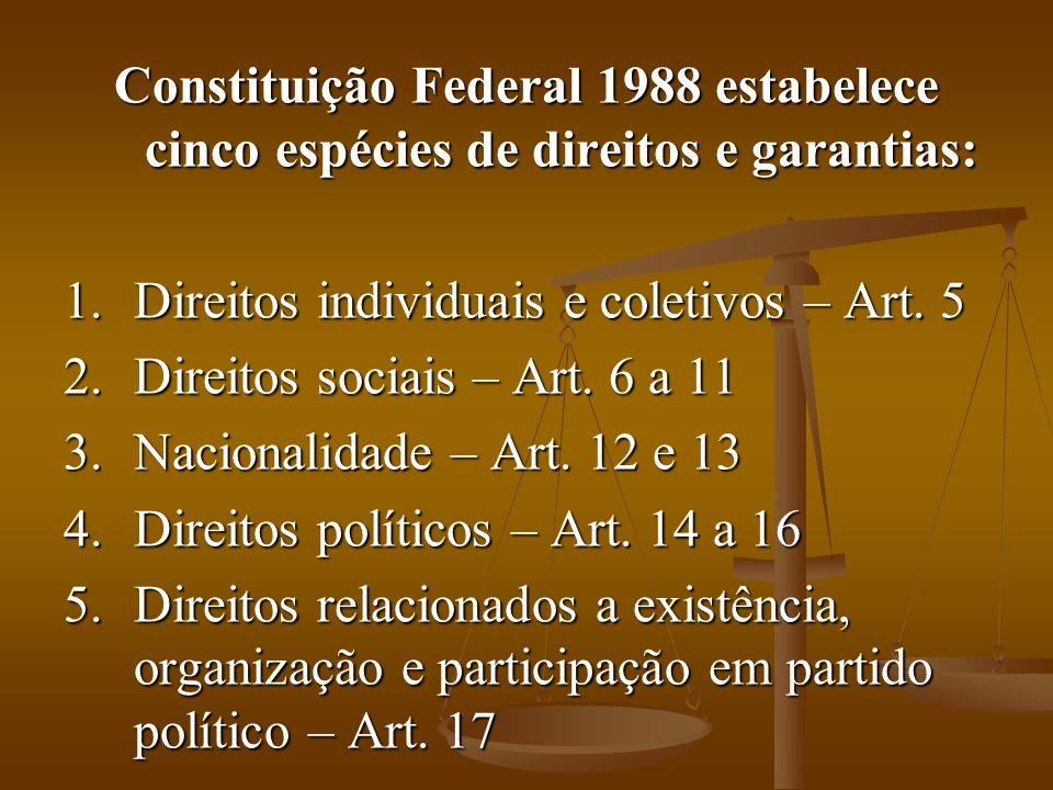 Constituição Federal 1988 estabelece cinco espécies de direitos e garantias: 1.Direitos individuais e coletivos – Art.