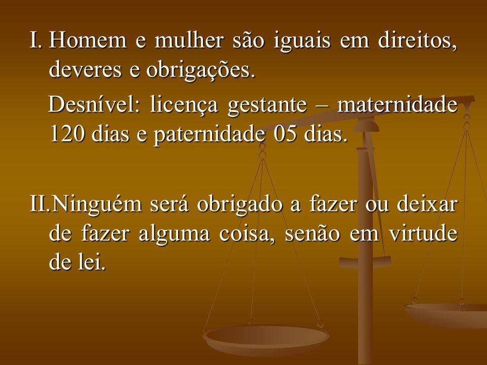 I.Homem e mulher são iguais em direitos, deveres e obrigações.
