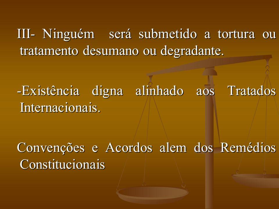 III- Ninguém será submetido a tortura ou tratamento desumano ou degradante.