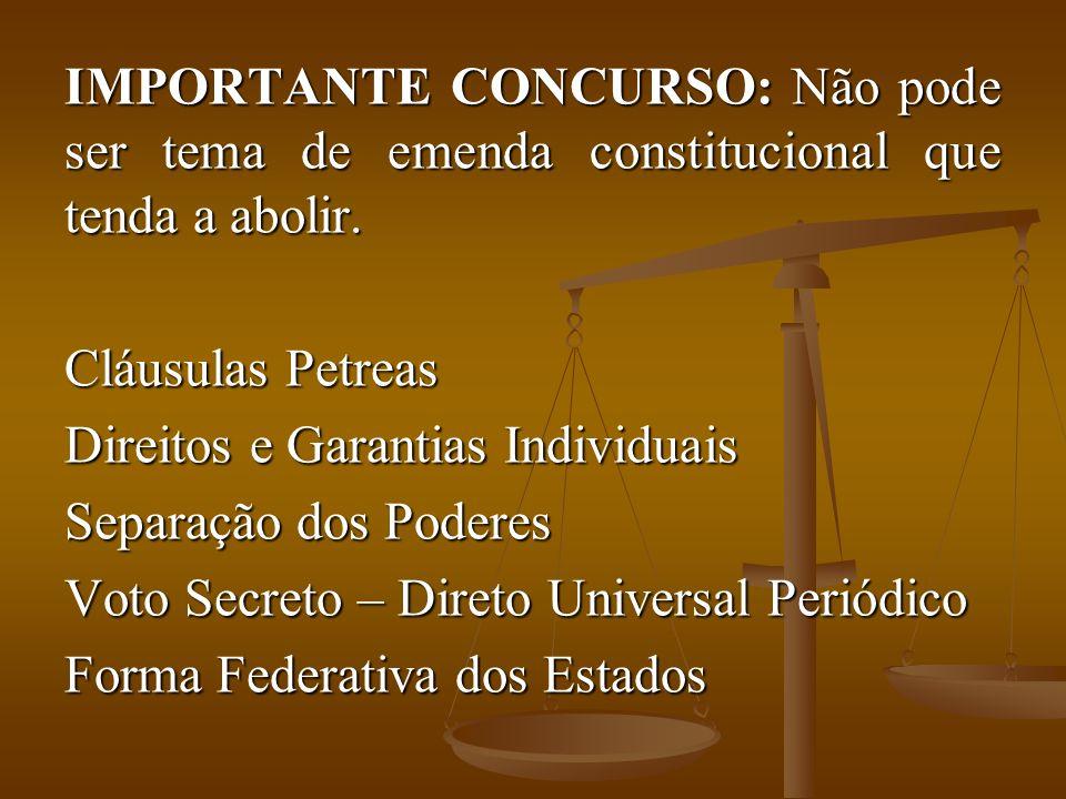 IMPORTANTE CONCURSO: Não pode ser tema de emenda constitucional que tenda a abolir.