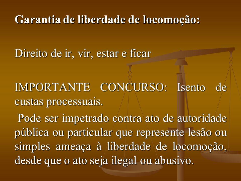 Garantia de liberdade de locomoção: Direito de ir, vir, estar e ficar IMPORTANTE CONCURSO: Isento de custas processuais.