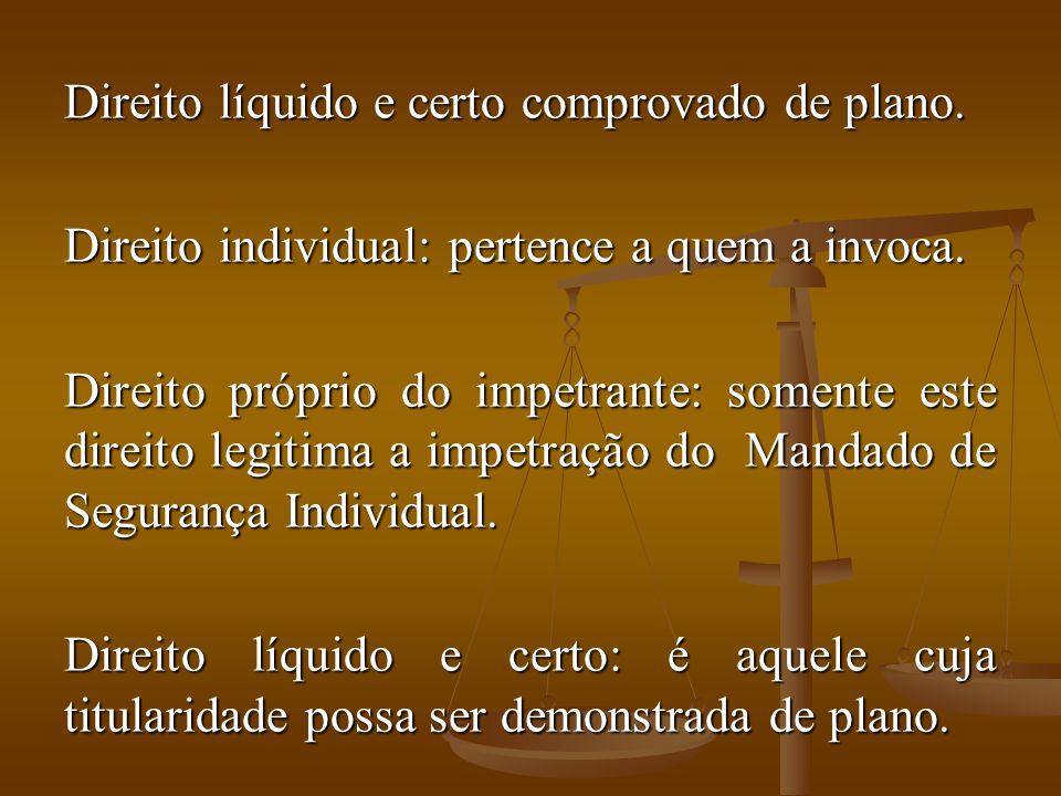 Direito líquido e certo comprovado de plano.Direito individual: pertence a quem a invoca.