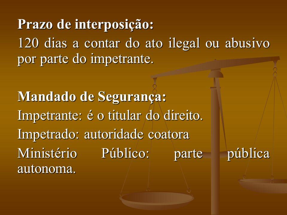 Prazo de interposição: 120 dias a contar do ato ilegal ou abusivo por parte do impetrante.