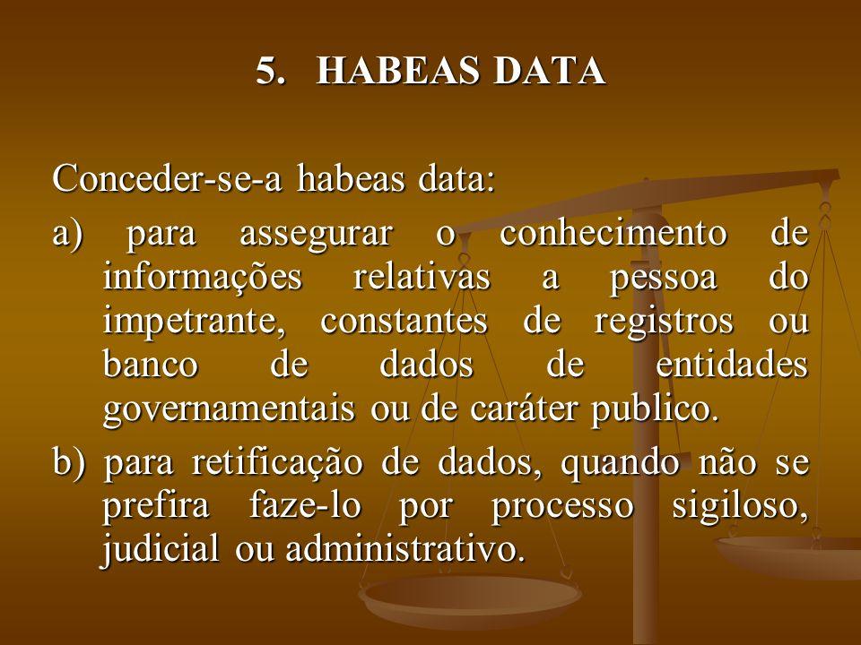 5. HABEAS DATA Conceder-se-a habeas data: a) para assegurar o conhecimento de informações relativas a pessoa do impetrante, constantes de registros ou