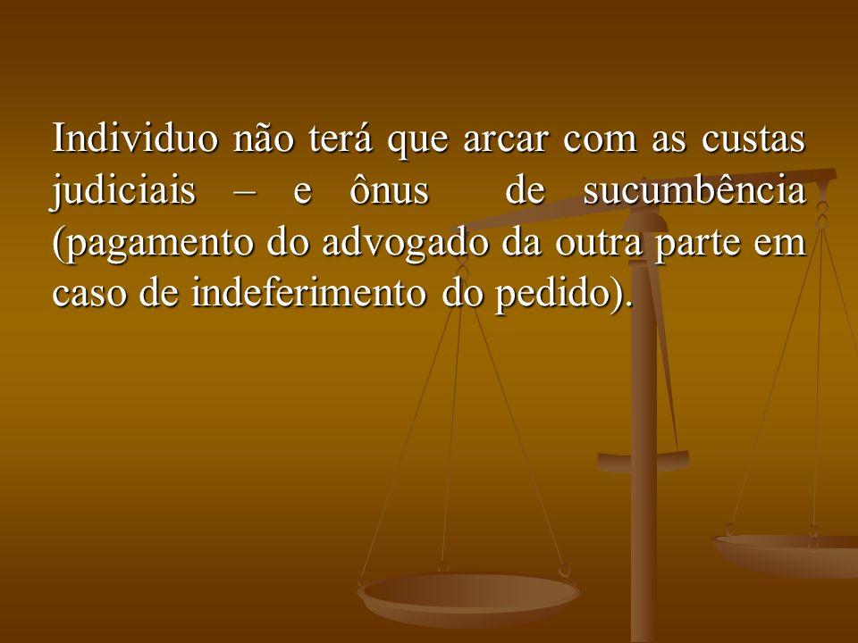 Individuo não terá que arcar com as custas judiciais – e ônus de sucumbência (pagamento do advogado da outra parte em caso de indeferimento do pedido).