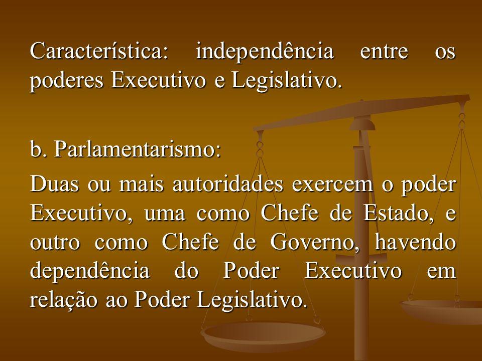 Característica: independência entre os poderes Executivo e Legislativo.
