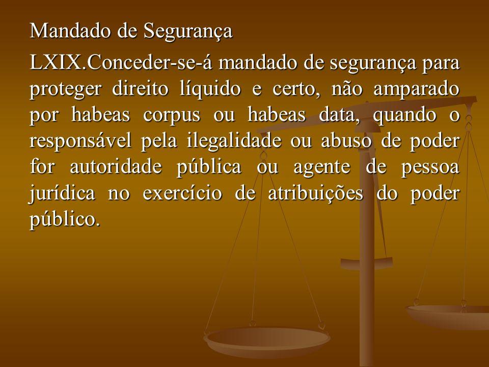 Mandado de Segurança LXIX.Conceder-se-á mandado de segurança para proteger direito líquido e certo, não amparado por habeas corpus ou habeas data, qua