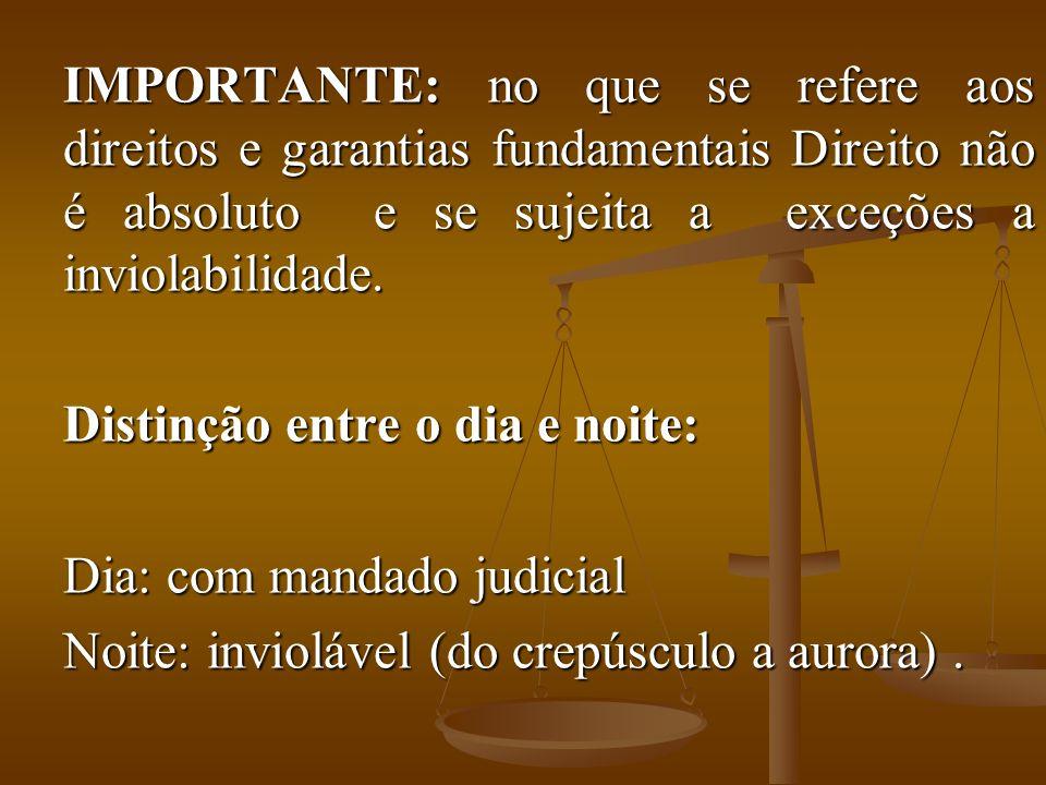 IMPORTANTE: no que se refere aos direitos e garantias fundamentais Direito não é absoluto e se sujeita a exceções a inviolabilidade. Distinção entre o