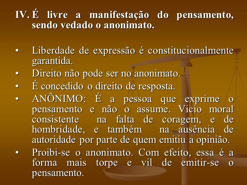 IV.É livre a manifestação do pensamento, sendo vedado o anonimato. Liberdade de expressão é constitucionalmente garantida.Liberdade de expressão é con
