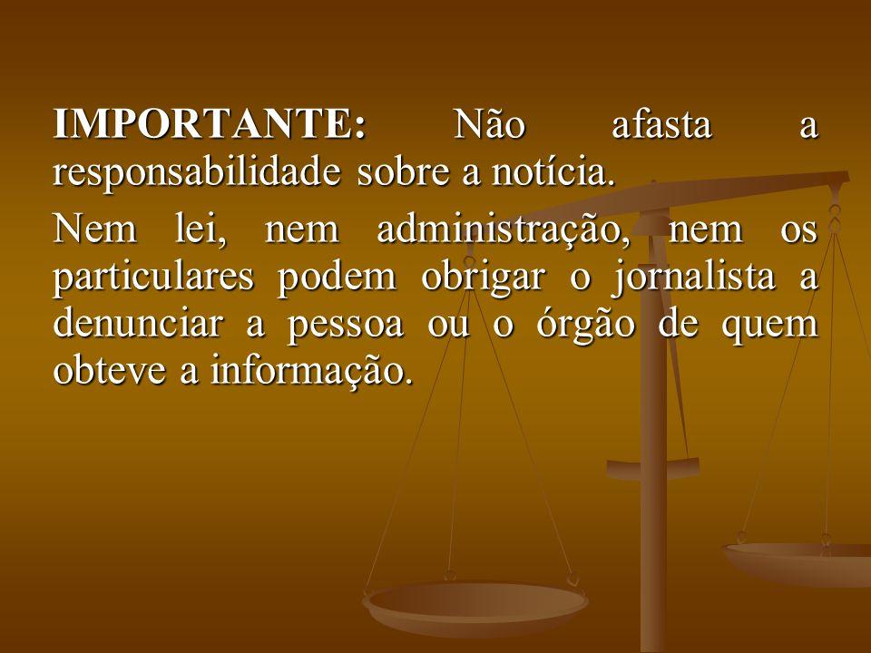 IMPORTANTE: Não afasta a responsabilidade sobre a notícia. Nem lei, nem administração, nem os particulares podem obrigar o jornalista a denunciar a pe