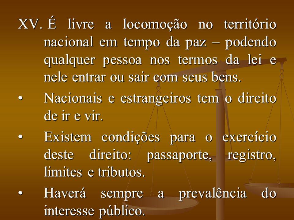 XV. É livre a locomoção no território nacional em tempo da paz – podendo qualquer pessoa nos termos da lei e nele entrar ou sair com seus bens. Nacion