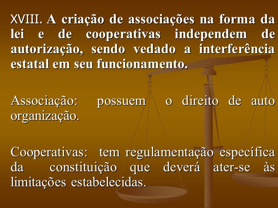 XVIII. A criação de associações na forma da lei e de cooperativas independem de autorização, sendo vedado a interferência estatal em seu funcionamento