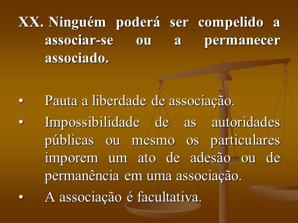 XX. Ninguém poderá ser compelido a associar-se ou a permanecer associado. Pauta a liberdade de associação.Pauta a liberdade de associação. Impossibili