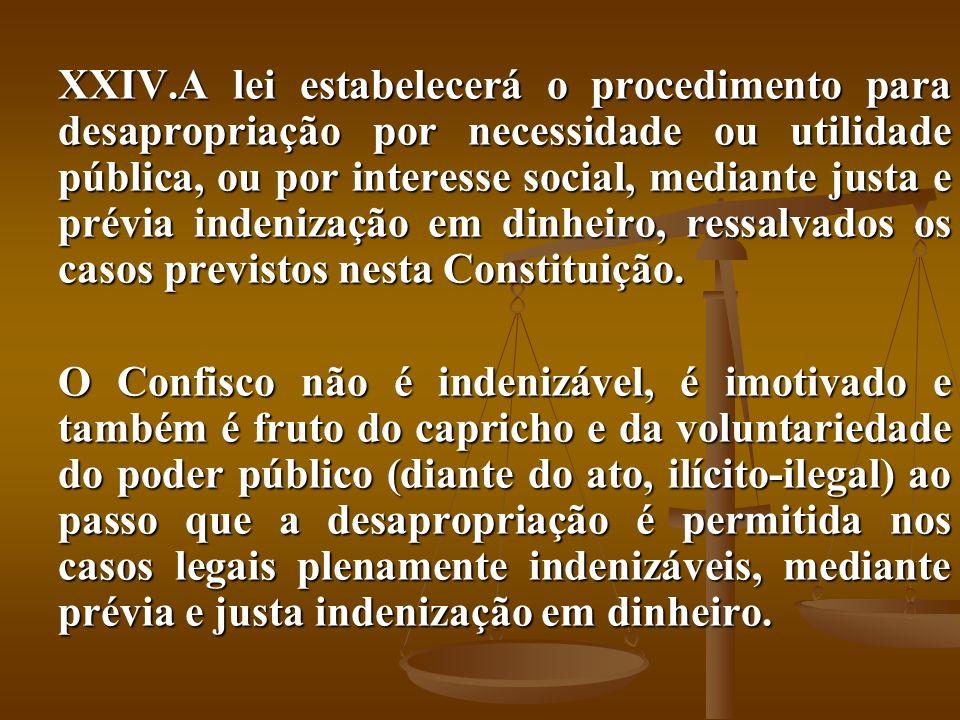 XXIV.A lei estabelecerá o procedimento para desapropriação por necessidade ou utilidade pública, ou por interesse social, mediante justa e prévia inde