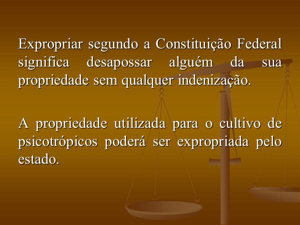 Expropriar segundo a Constituição Federal significa desapossar alguém da sua propriedade sem qualquer indenização. A propriedade utilizada para o cult