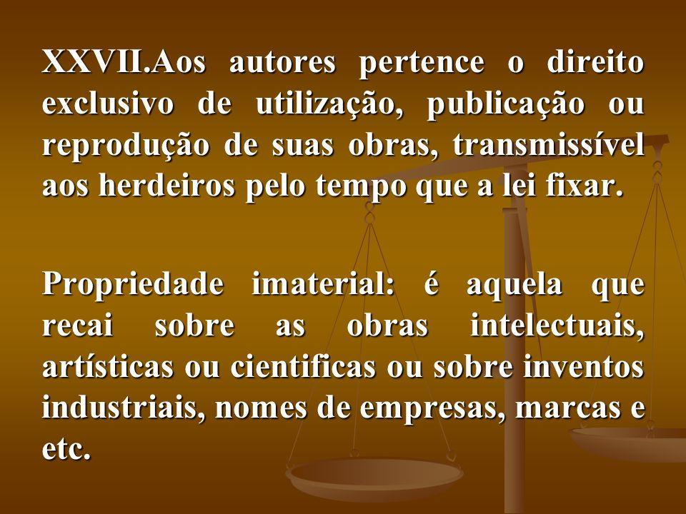 XXVII.Aos autores pertence o direito exclusivo de utilização, publicação ou reprodução de suas obras, transmissível aos herdeiros pelo tempo que a lei