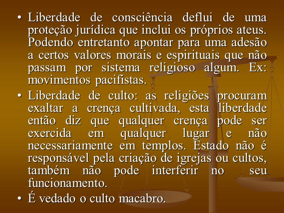 Liberdade de consciência deflui de uma proteção jurídica que inclui os próprios ateus. Podendo entretanto apontar para uma adesão a certos valores mor