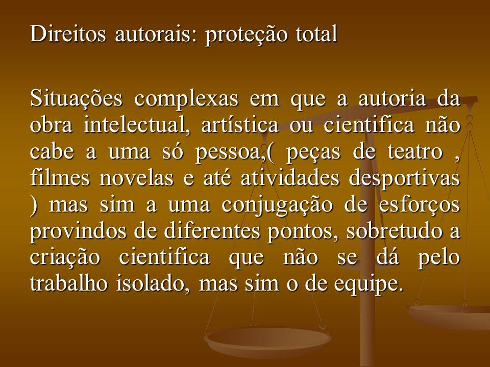 Direitos autorais: proteção total Situações complexas em que a autoria da obra intelectual, artística ou cientifica não cabe a uma só pessoa,( peças d
