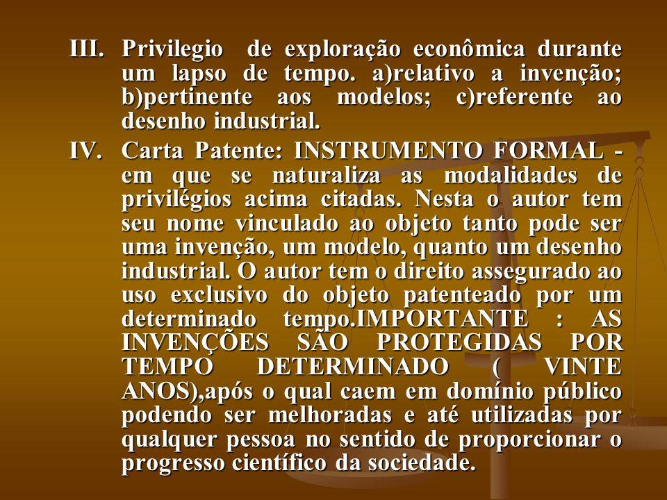 III.Privilegio de exploração econômica durante um lapso de tempo. a)relativo a invenção; b)pertinente aos modelos; c)referente ao desenho industrial.
