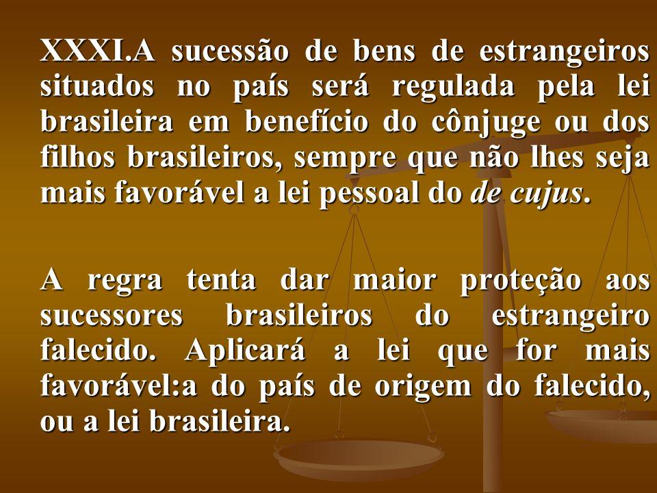 XXXI.A sucessão de bens de estrangeiros situados no país será regulada pela lei brasileira em benefício do cônjuge ou dos filhos brasileiros, sempre q