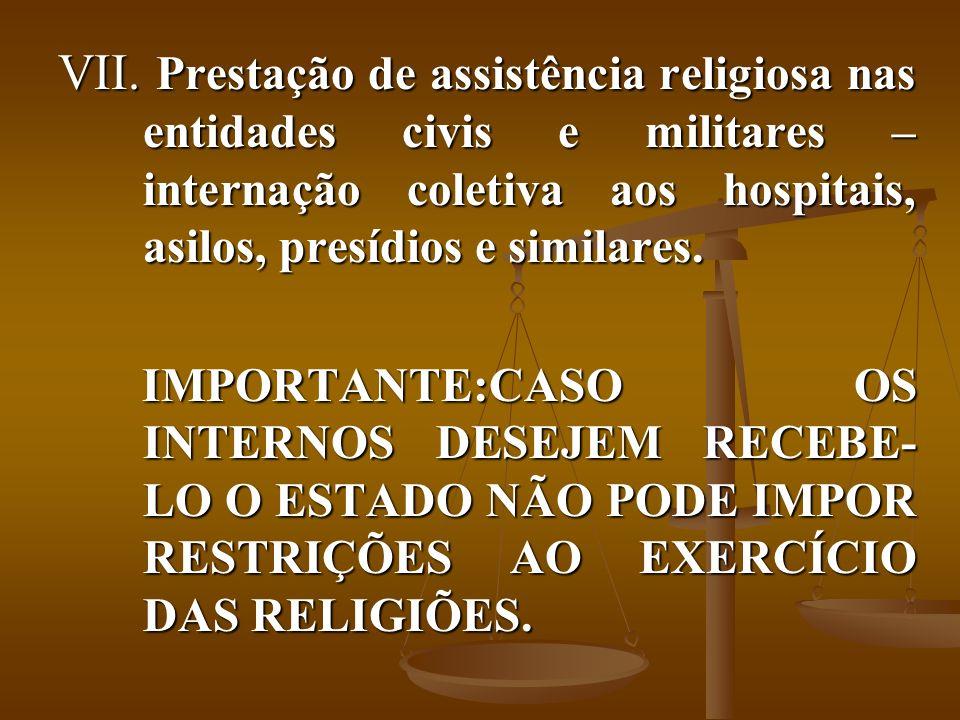 VII. Prestação de assistência religiosa nas entidades civis e militares – internação coletiva aos hospitais, asilos, presídios e similares. IMPORTANTE