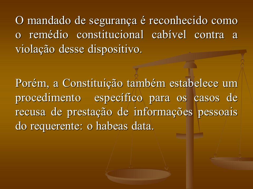 O mandado de segurança é reconhecido como o remédio constitucional cabível contra a violação desse dispositivo. Porém, a Constituição também estabelec