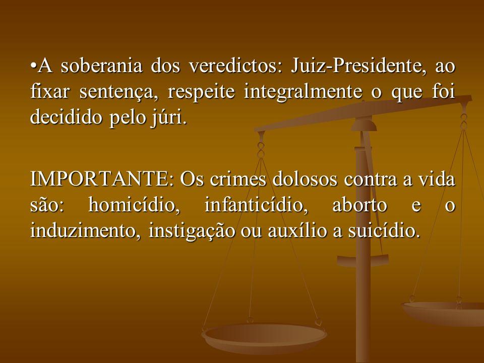 A soberania dos veredictos: Juiz-Presidente, ao fixar sentença, respeite integralmente o que foi decidido pelo júri.A soberania dos veredictos: Juiz-P