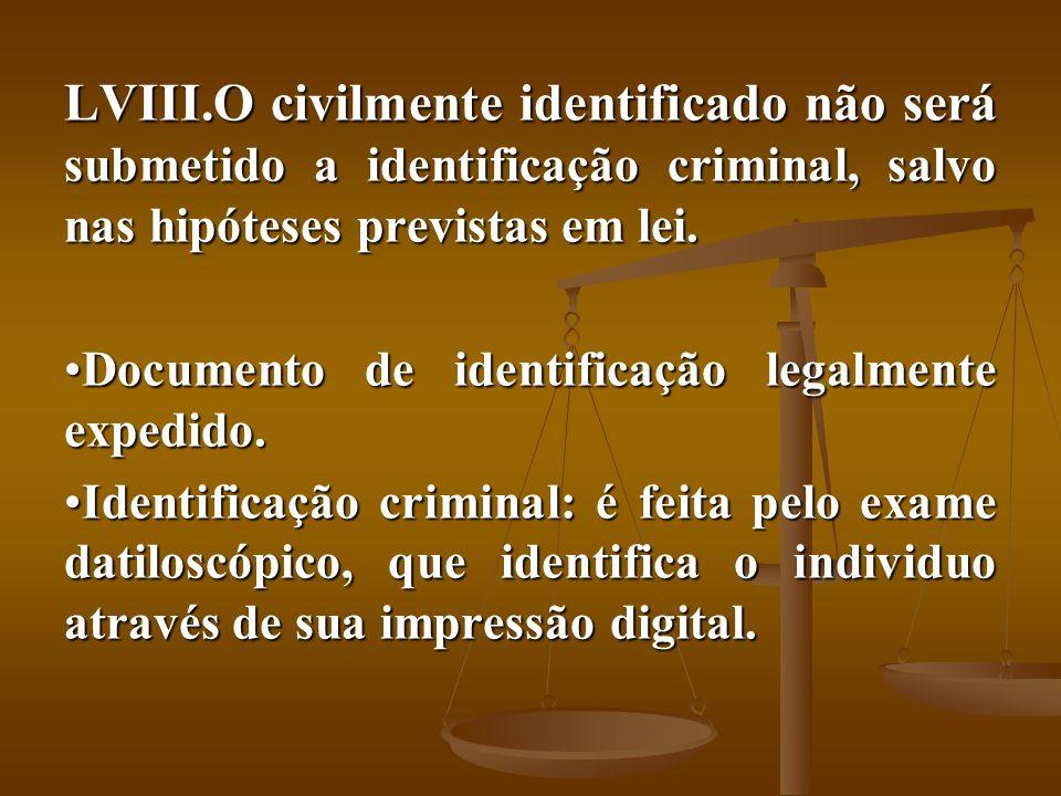 LVIII.O civilmente identificado não será submetido a identificação criminal, salvo nas hipóteses previstas em lei. Documento de identificação legalmen