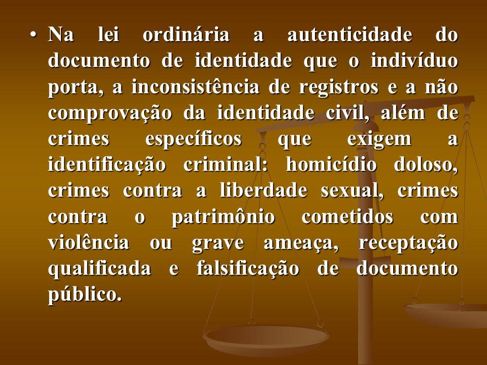 Na lei ordinária a autenticidade do documento de identidade que o indivíduo porta, a inconsistência de registros e a não comprovação da identidade civ