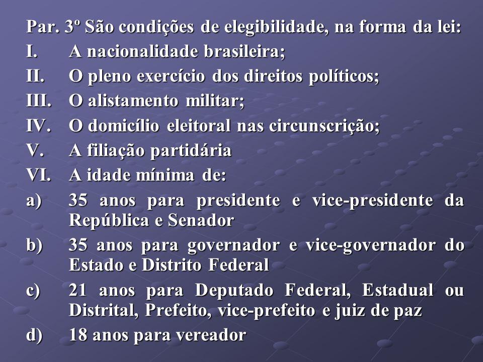 Par. 3º São condições de elegibilidade, na forma da lei: I.A nacionalidade brasileira; II.O pleno exercício dos direitos políticos; III.O alistamento