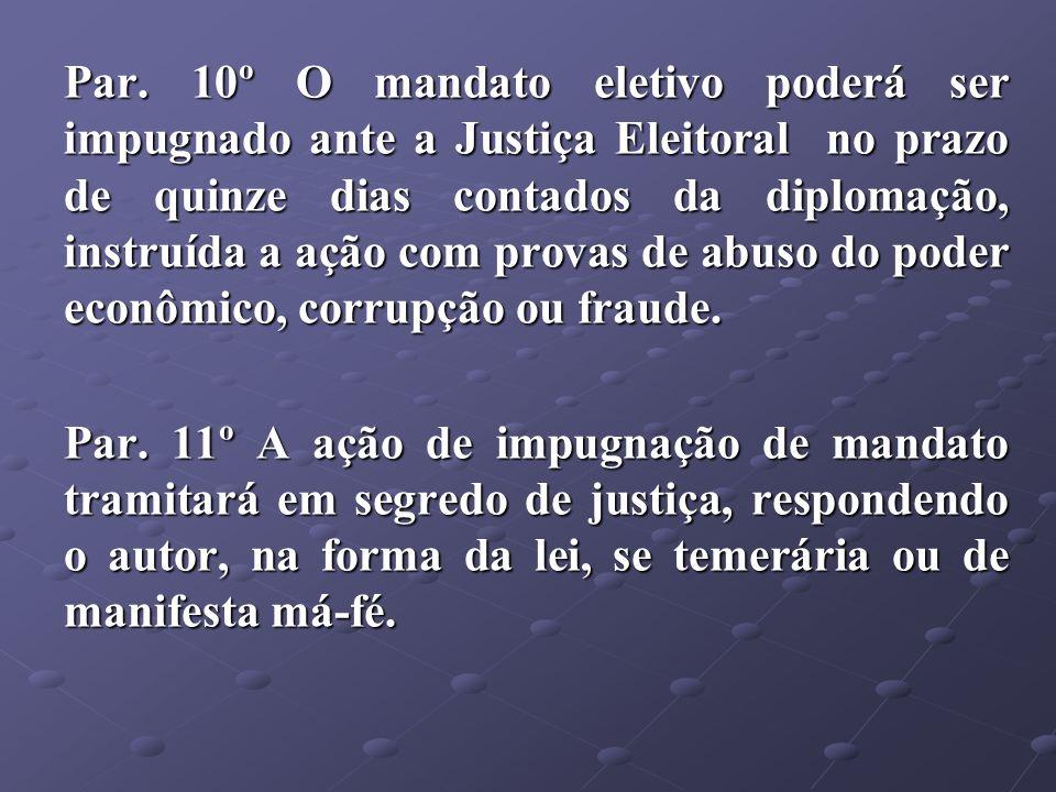 Par. 10º O mandato eletivo poderá ser impugnado ante a Justiça Eleitoral no prazo de quinze dias contados da diplomação, instruída a ação com provas d