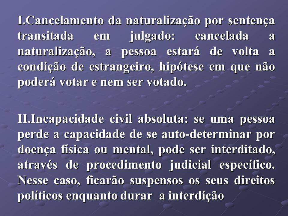I.Cancelamento da naturalização por sentença transitada em julgado: cancelada a naturalização, a pessoa estará de volta a condição de estrangeiro, hip
