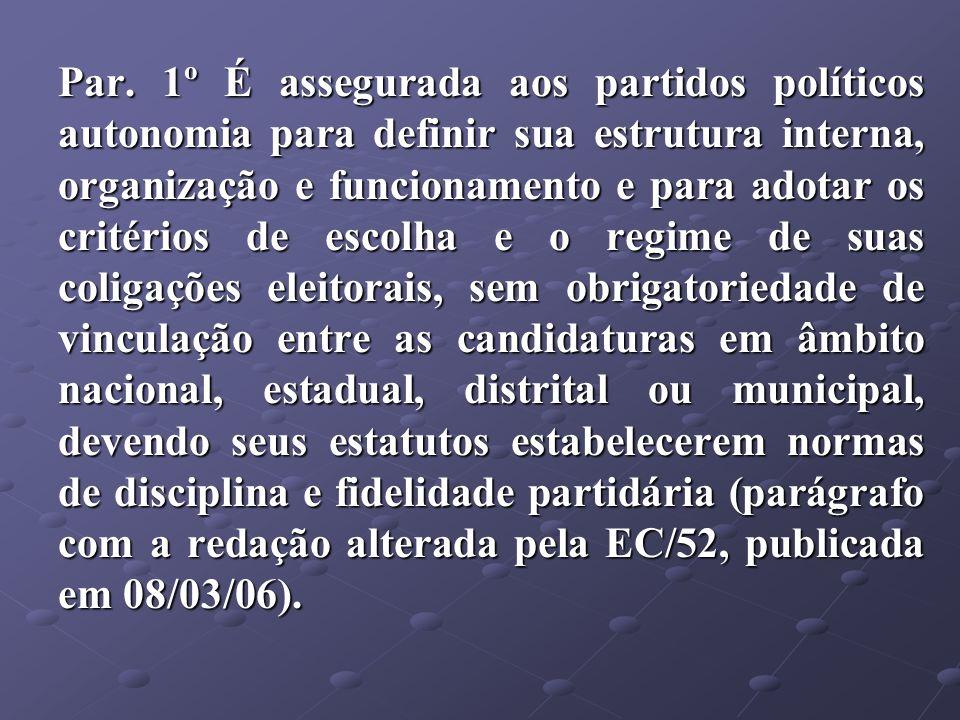 Par. 1º É assegurada aos partidos políticos autonomia para definir sua estrutura interna, organização e funcionamento e para adotar os critérios de es