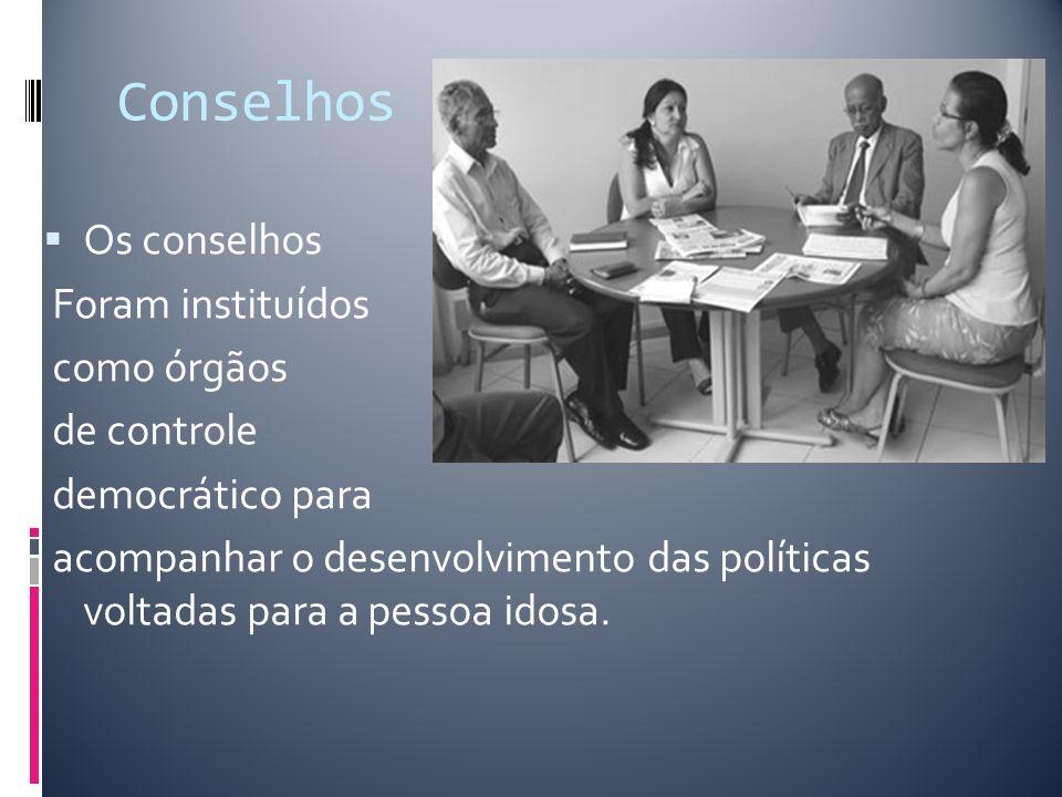 Conselhos Os conselhos Foram instituídos como órgãos de controle democrático para acompanhar o desenvolvimento das políticas voltadas para a pessoa id