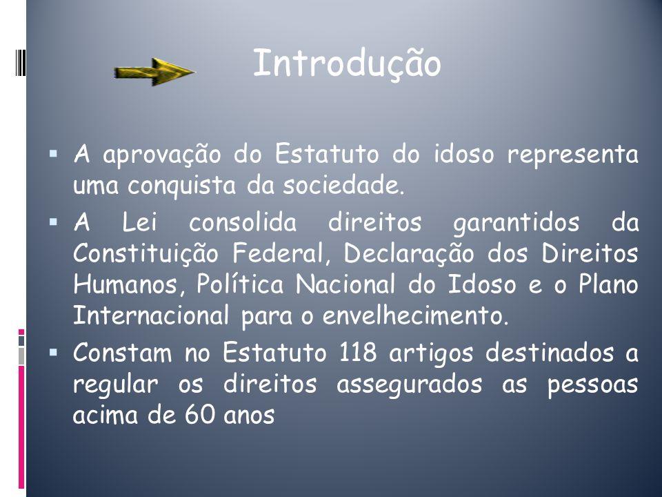 Introdução A aprovação do Estatuto do idoso representa uma conquista da sociedade. A Lei consolida direitos garantidos da Constituição Federal, Declar