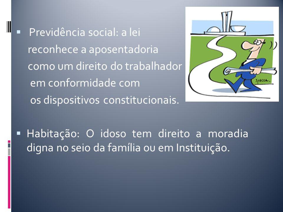Assistência social: A assistência Social ao idoso será prestada conforme a Lei orgânica da Assistência Social e a Política Nacional do Idoso.
