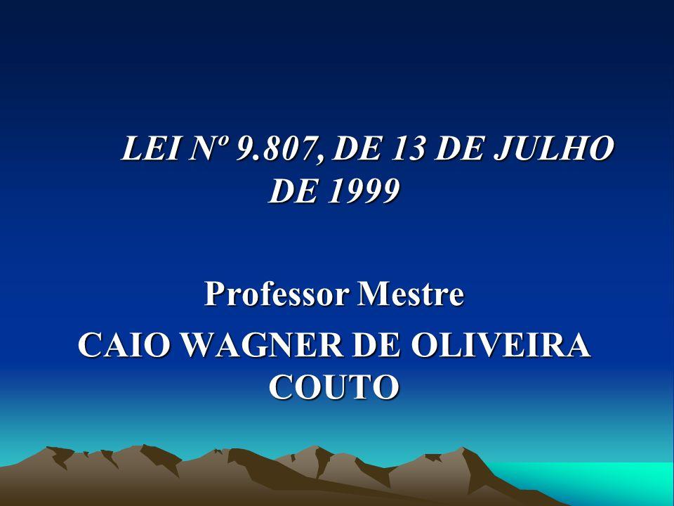 LEI Nº 9.807, DE 13 DE JULHO DE 1999 Professor Mestre CAIO WAGNER DE OLIVEIRA COUTO