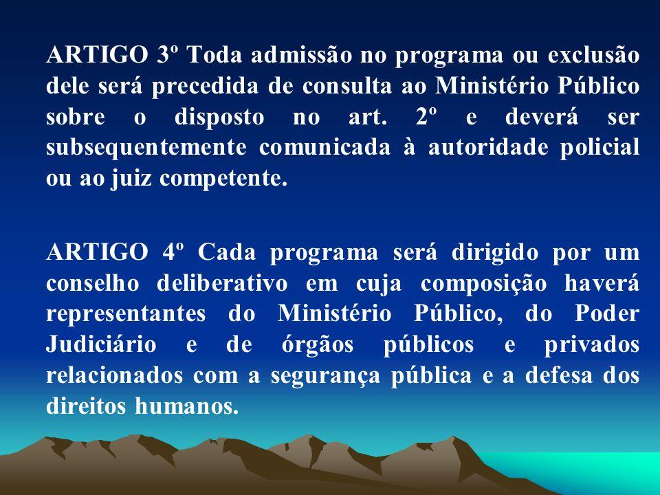 ARTIGO 3º Toda admissão no programa ou exclusão dele será precedida de consulta ao Ministério Público sobre o disposto no art. 2º e deverá ser subsequ