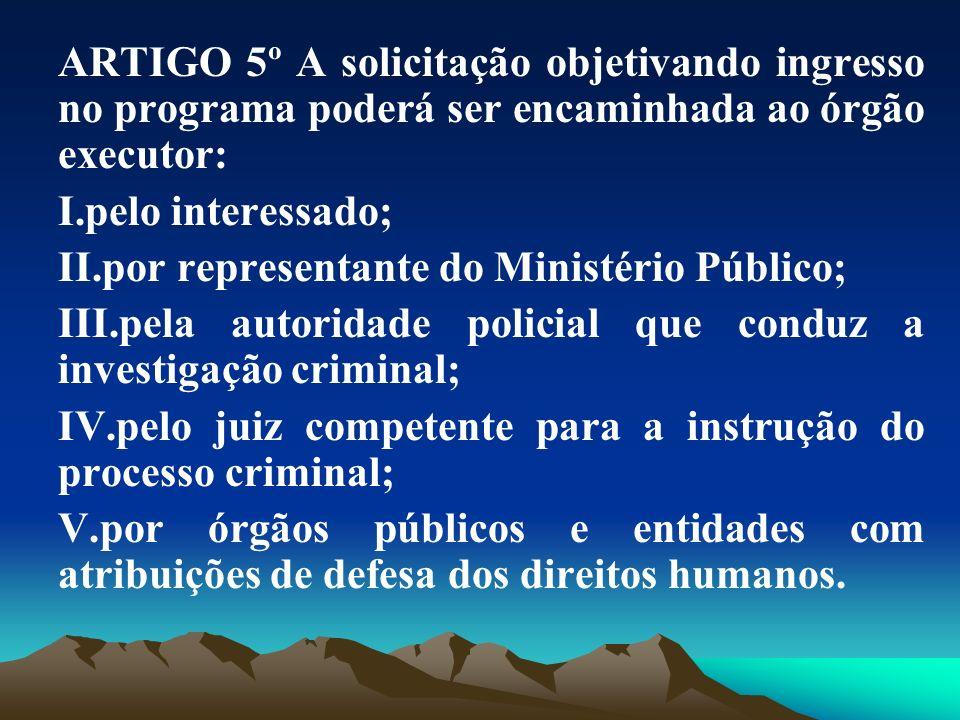 ARTIGO 5º A solicitação objetivando ingresso no programa poderá ser encaminhada ao órgão executor: I.pelo interessado; II.por representante do Ministé